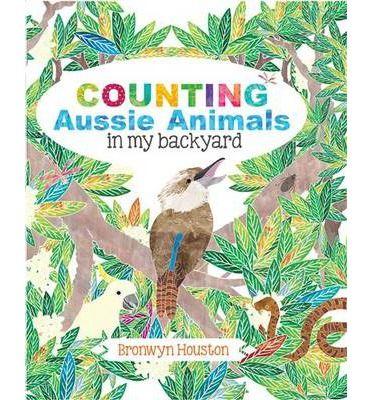 Counting Aussie Animals in My Backyard : Bronwyn Houston : 9781922142542