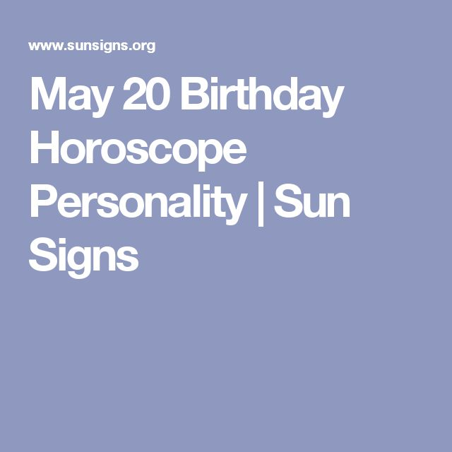 May 20 Birthday Horoscope Personality | Sun Signs