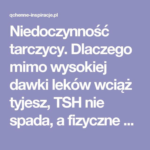 Niedoczynność tarczycy. Dlaczego mimo wysokiej dawki leków wciąż tyjesz, TSH nie spada, a fizyczne objawy niedoczynności nie ustępują? Sprawdź czy nie masz zaburzeń konwersji! »