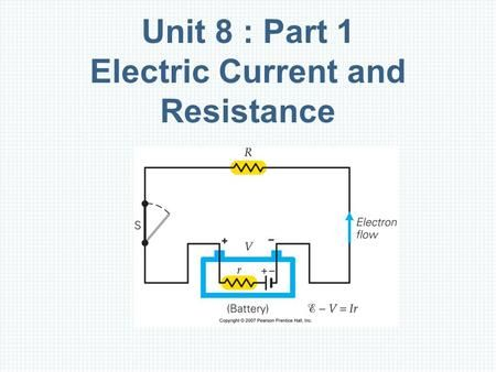 Unit 8 : Part 1 Electric Current and Resistance. Outline Batteries and Direct Current Current and Drift Velocity Resistance and Ohm's Law Electric Power.