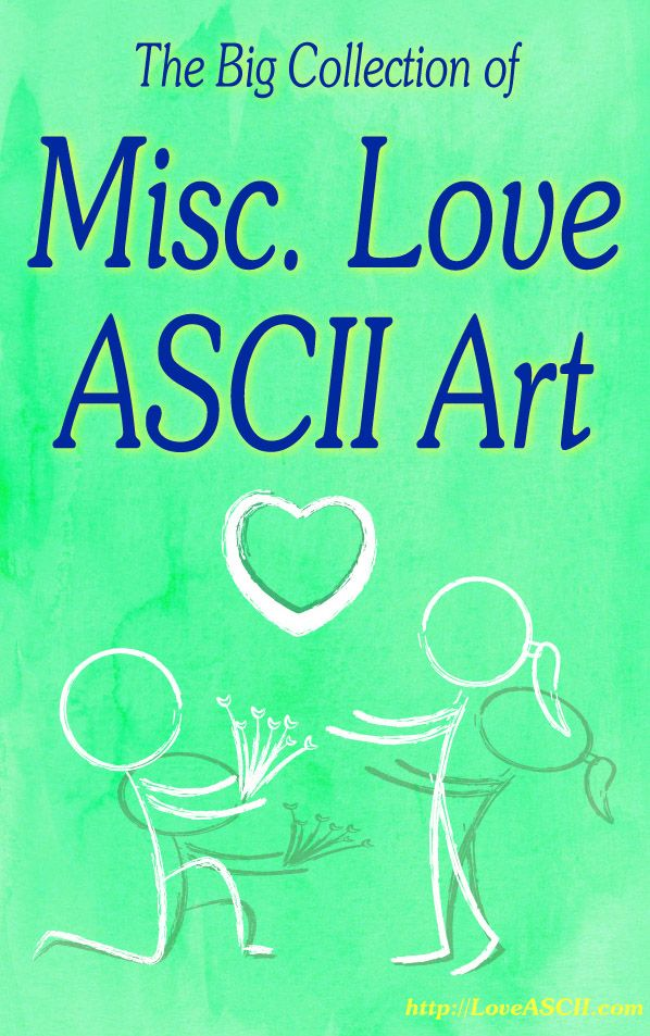 The miscellaneous section of The Big Collection of Love ASCII Art (http://LoveAscii.com).