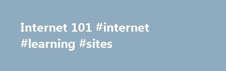 Internet 101 #internet #learning #sites http://education.remmont.com/internet-101-internet-learning-sites-3/  #internet learning sites # Internet 101 Come and discover how the Internet works. Find out where you can get great software. Discover the fastest way to connect to the Internet. Learn the secrets of search engines. Have your questions answered and problems solved. We are the world s most popular guide to the Internet and currently read in 148 countries. We re celebrating our 18th…