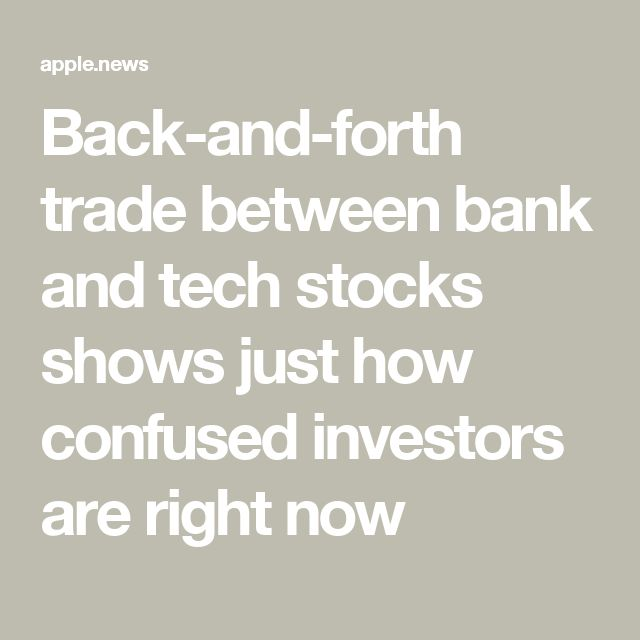 Back-and-forth trade between bank and tech stocks shows just how confused investors are right now