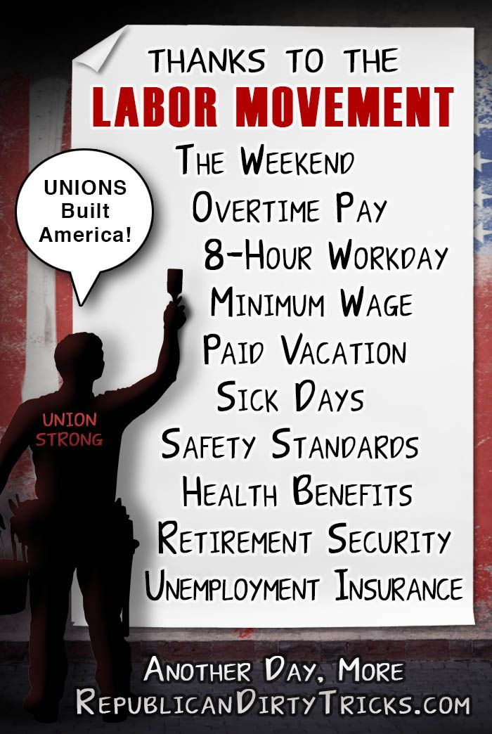 Thanks to the labor movement ...Unions were born out of necessity !!!