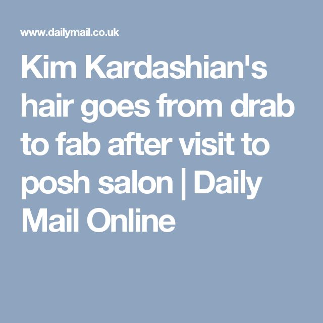 Kim Kardashian's hair goes from drab to fab after visit to posh salon | Daily Mail Online