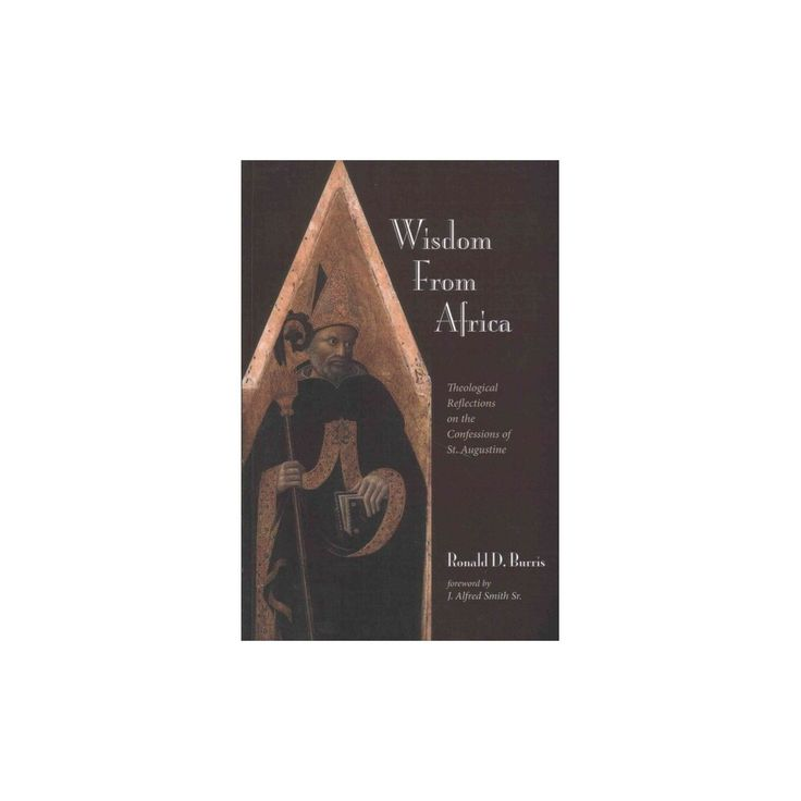Wisdom from Africa : Theological Reflections on the Confessions of St. Augustine (Paperback) (Ronald D.