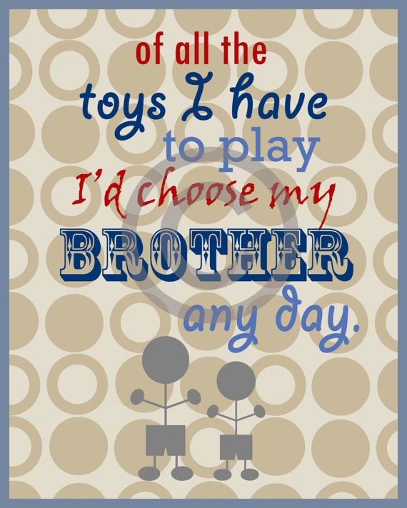 love the saying, hate the print... might have to do my own version. and then inform my boys that brothers are the best!