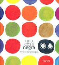 Una cosa negra Álbum escrito y dibujado por el conocido ilustrador Emilio Urberuaga, en el que partiendo de una idea sencilla, la enumeración de animales, crea toda una metáfora de la vida. - See more at: http://www.canallector.com/12100/Una_cosa_negra#sthash.qG5oZIqT.dpuf