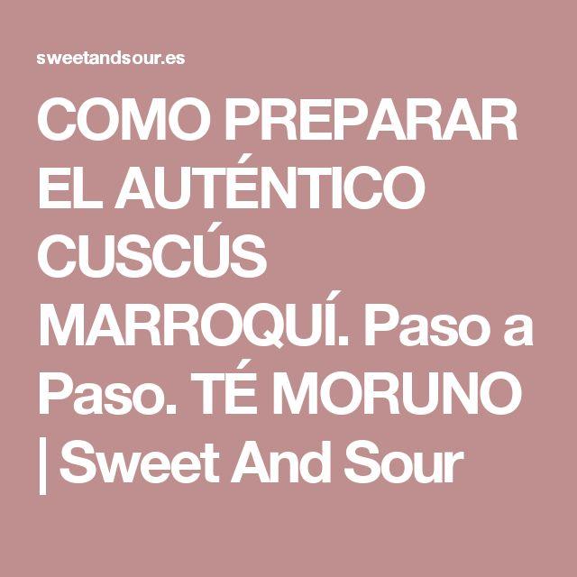 COMO PREPARAR EL AUTÉNTICO CUSCÚS MARROQUÍ. Paso a Paso. TÉ MORUNO | Sweet And Sour