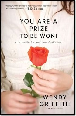 You Are a Prize to be Won!: Don't Settle for Less Than God's Best -- by Wendy Griffith