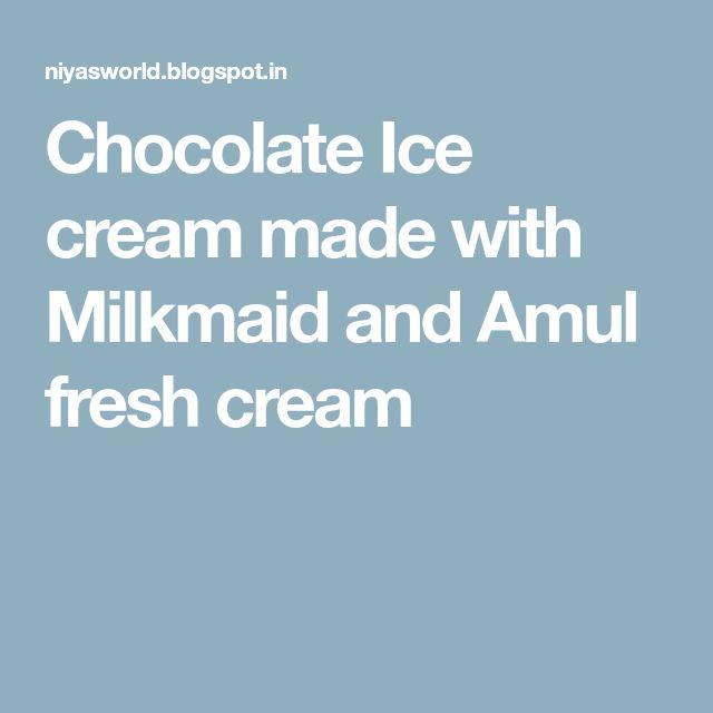 Chocolate Ice cream made with Milkmaid and Amul fresh cream