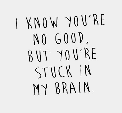 LE LOVE BLOG LOVE PHOTO LOVE QUOTE I KNOW YOURE NO GOOD BUT YOURE STUCK IN MY MIND photo LELOVEBLOGLOVEPHOTOLOVEQUOTEIKNOWYOURENOGOODBUTYOUR...