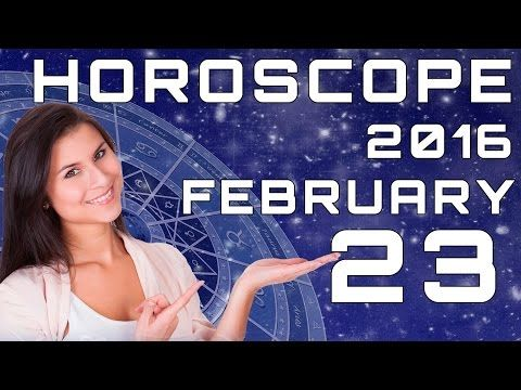 Daily Horoscope for Tuesday February 23rd 2016. Subscribe our youtube channel! Predictions for Zodiac Signs: Aries, Taurus, Gemini, Cancer, Leo, Virgo, Libra …