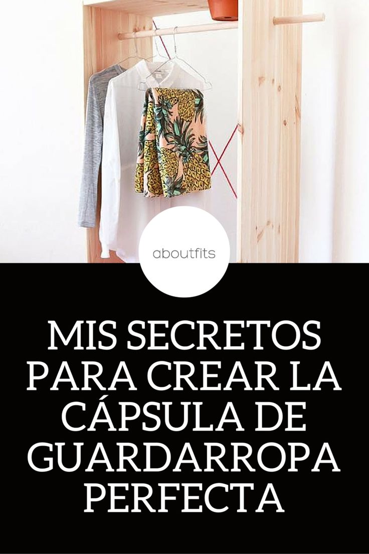 ARRÉGLATE EN 5 MINUTOS - MIS SECRETOS PARA CREAR LA CÁPSULA DE GUARDARROPA PERFECTA  ABOUTFITS - FASHION BLOG - OUTFITS - MODA - ESTILO - IMAGEN PERSONAL