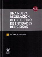 Una nueva regulación del Registro de Entidades Religiosas / José Daniel Pelayo Olmedo Tirant lo Blanch, 2017