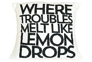"""Where Troubles Melt Like Lemon Drops"" Pillow | One Kings Lane"