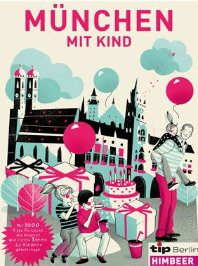 Berlin Stadtführer für Familien: München mit Kind, Freizeit mit Kindern, Kindergeburtstag feiern,