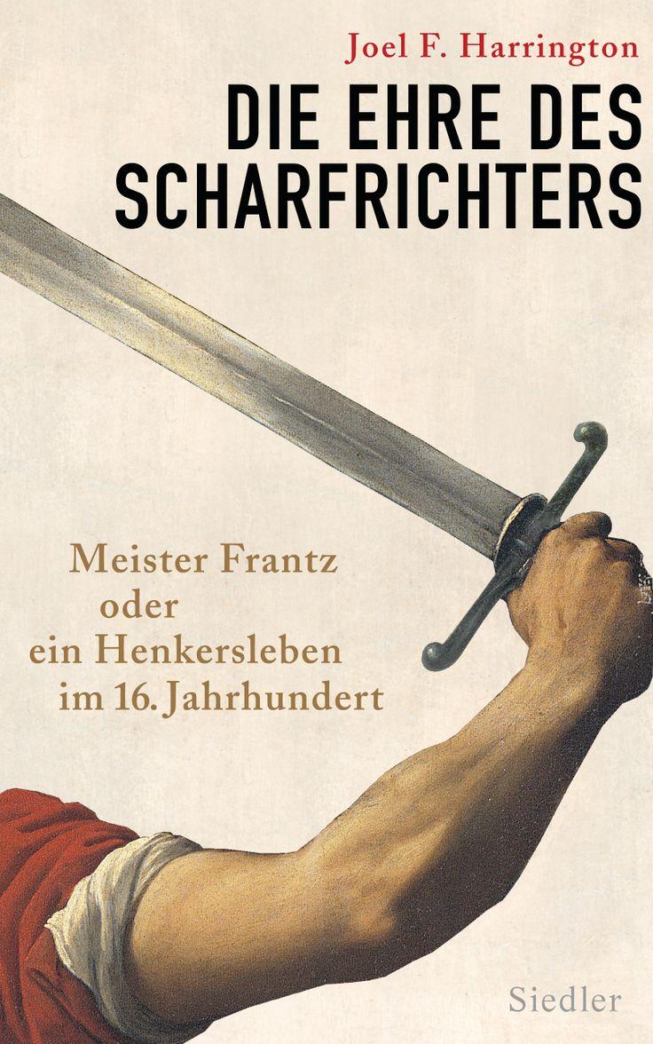 Unter Mördern, Dieben, Dirnen: Schuld und Sühne in der frühen Neuzeit - Die Ehre des Scharfrichters von Joel F. Harrington