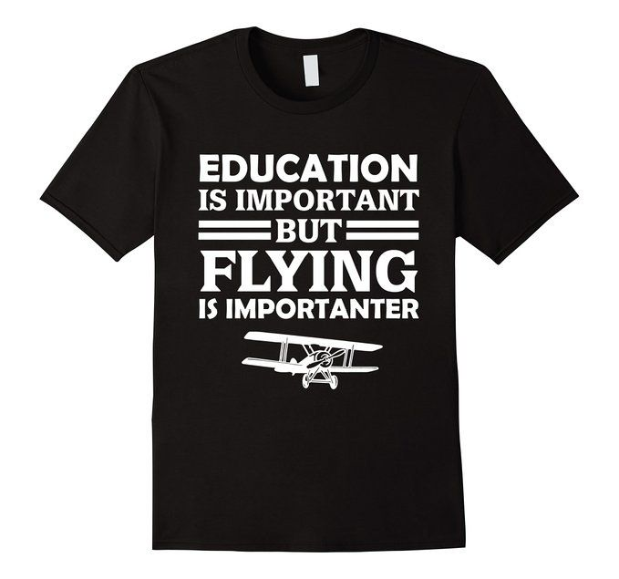 Amazon.com: Education Is Important But Flying Is Importanter Funny Pilot Gift T-Shirt: Clothing