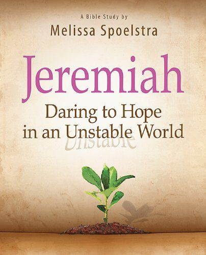 Jeremiah - Women's Bible Study Participant Book: Daring to Hope in an Unstable World by Melissa Spoelstra