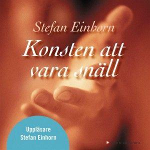 Konsten att vara snäll. Stefan Einhorn (Book in Swedish)