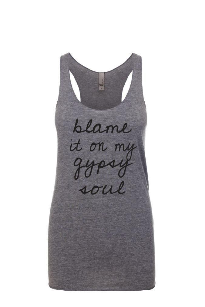 Blame It On My Gypsy Soul. Racerback Tank. Workout Shirt. Clothing. Women's Clothing. Tanks. Tank Top. Funny Tank.