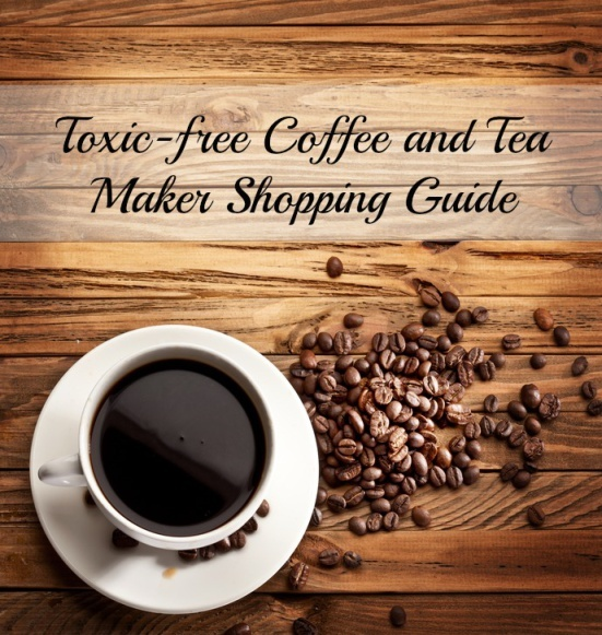 The Ultimate Toxic-free Coffee and Tea Maker Shopping Guide