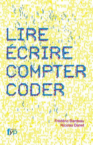 """""""Lire, écrire,compter, coder"""" by Frédéric Bardeau,Nicolas Danet"""