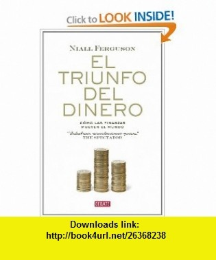 El triunfo del dinero/ The Ascent of Money Como las finanzas mueven el mundo/ A Financial History of the World (Spanish Edition) (9788483068137) Niall Ferguson, Francisco J. Mena Ramos , ISBN-10: 8483068133  , ISBN-13: 978-8483068137 ,  , tutorials , pdf , ebook , torrent , downloads , rapidshare , filesonic , hotfile , megaupload , fileserve