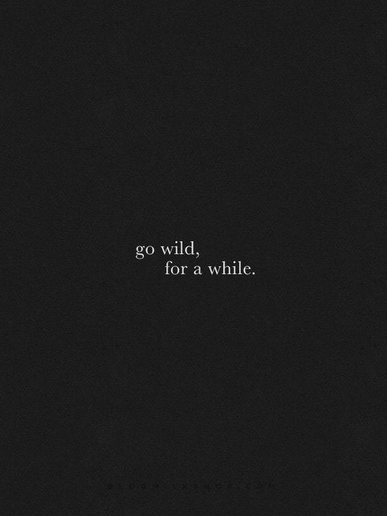 Go wild for a while | Pinterest: Natalia Escaño