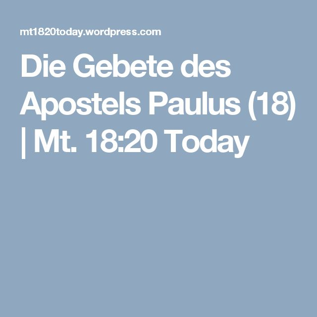 Die Gebete des Apostels Paulus (18)   Mt. 18:20 Today