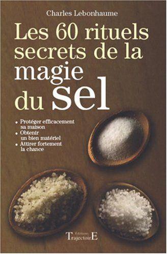 Les 60 rituels secrets de la magie du sel - Charles Lebonhaume - Amazon.fr - Livres