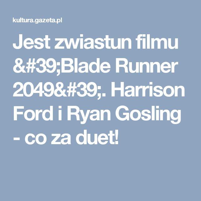 Jest zwiastun filmu 'Blade Runner 2049'. Harrison Ford i Ryan Gosling - co za duet!