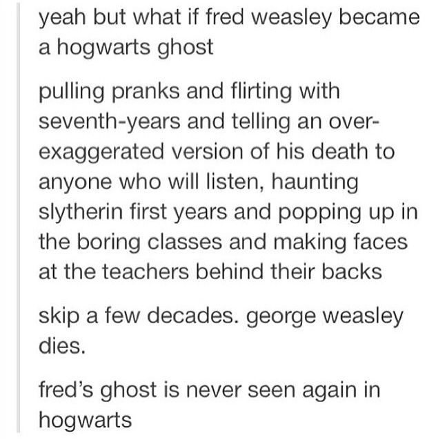 Yeah, except that if you stay behind as a ghost, you can't go on. So Fed would have to stay behind forever