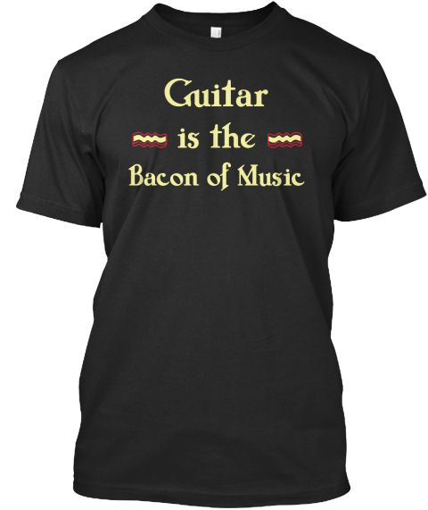 Guitar Is The Bacon Of Music Black T-Shirt Front