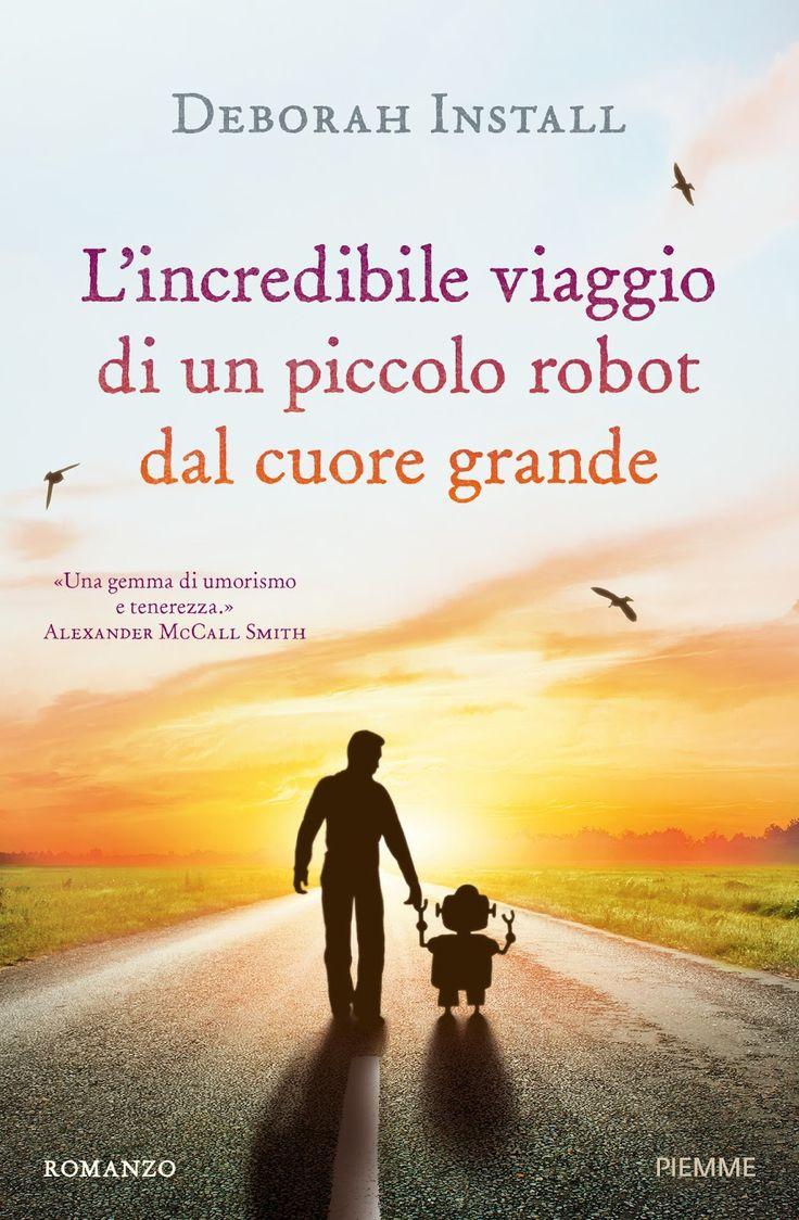 """Vi segnaliamo l' uscita di oggi 4 Ottore per Edizioni Piemme di un libro molto interessante.  """"L'incredibile viaggio di un piccolo robot d..."""