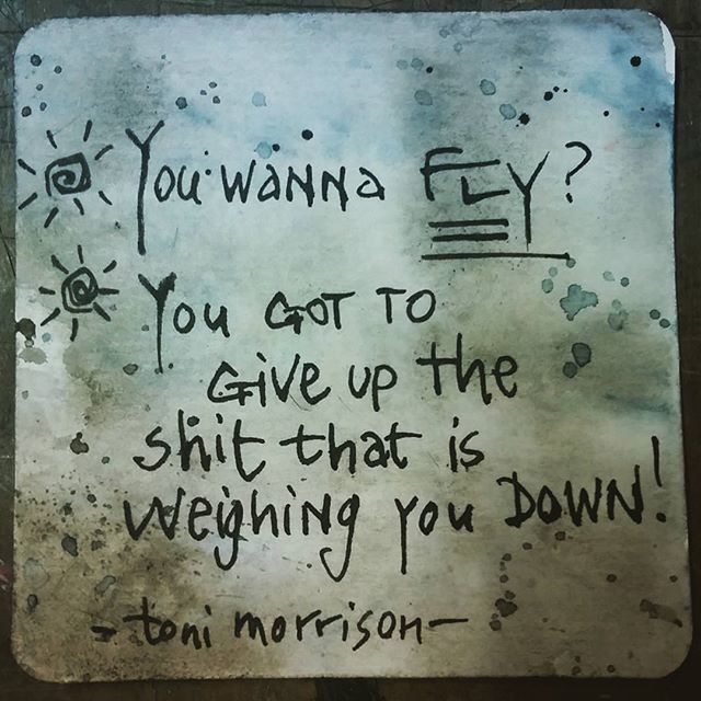 'You wanna FLY ? You got to give up  The shit that is weighing you DOWN!' #tonimorrison #motivateinspiretoday #motivationalquotes