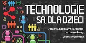Technologie są dla dzieci - e-poradnik dla nauczycieli wczesnoszkolnych z dziesiątkami podpowiedzi, jak używać technologii w klasie