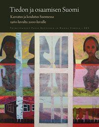 Pauli Kettunen, Hannu Simola (toim.): Tiedon ja osaamisen Suomi. Kasvatus ja koulutus Suomessa 1960-luvulta 2000-luvulle (2012)