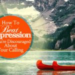 How To Beat Depression If You're Discouraged About Your Calling | by Jamie Rohrbaugh | FromHisPresence.com