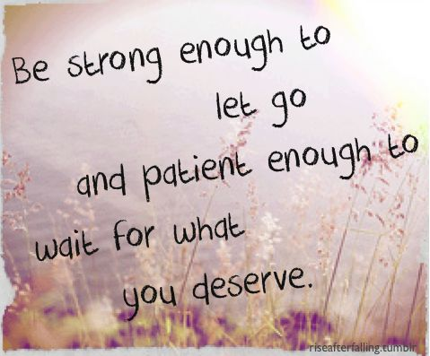 Be strong enough to let go ...