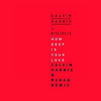Calvin Harris + Disciples - How Deep Is Your Love (Calvin Harris & R3hab Remix) by Calvin Harris on SoundCloud