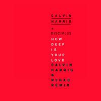 Calvin Harris + Disciples - How Deep Is Your Love (Calvin Harris & R3hab Remix) by Calvin Harris on SoundCloud