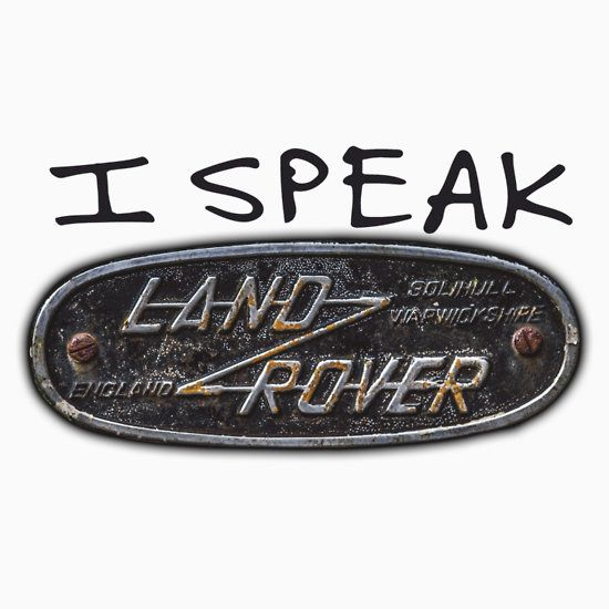 I speak Land Rover - Very cool T Shirt