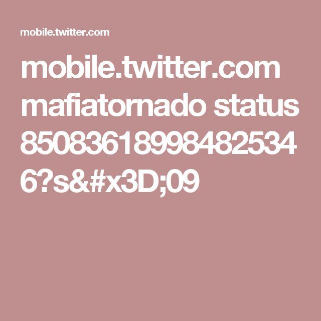 mobile.twitter.com mafiatornado status 850836189984825346?s=09