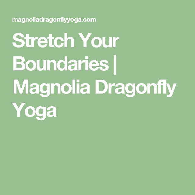 Stretch Your Boundaries   Magnolia Dragonfly Yoga