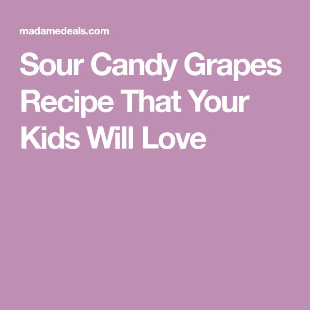 Sour Candy Grapes Recipe That Your Kids Will Love