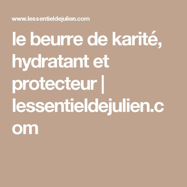 le beurre de karité, hydratant et protecteur | lessentieldejulien.com