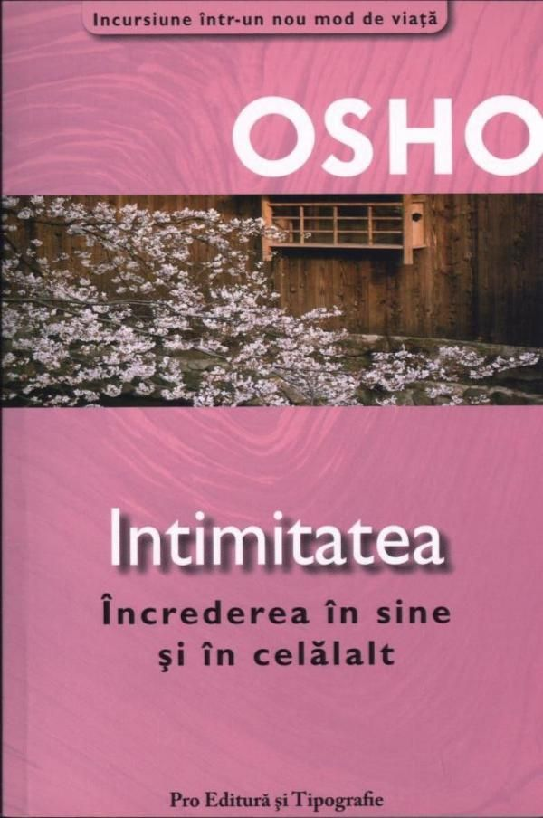 Intimitatea Incredere în sine si în Celalalt de Osho - OSHO INTIMACY TRUST IN YOU AND IN OTHERS - this book changed the way i see life,the way i relate to others and the way i see myself in this world .the biggest change was begining to love and accept myself with all my good and bad parts.