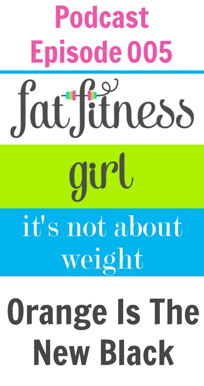 Orange Is The New Black - An Amazing Show For The Body Acceptance Movement - Fat Fitness Girl Ep. 005